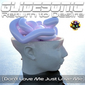 GLIDESONIC - RETURN TO DESIRE (DON'T LOVE ME JUST LOVE ME)